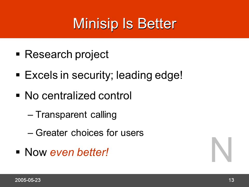 N 2005-05-2313 Minisip Is Better  Research project  Excels in security; leading edge.