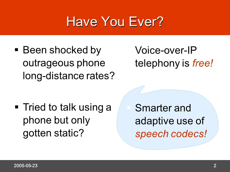 N 2005-05-232 Have You Ever.  Been shocked by outrageous phone long-distance rates.