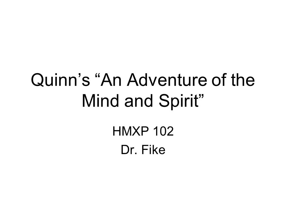 Quinn's An Adventure of the Mind and Spirit HMXP 102 Dr. Fike