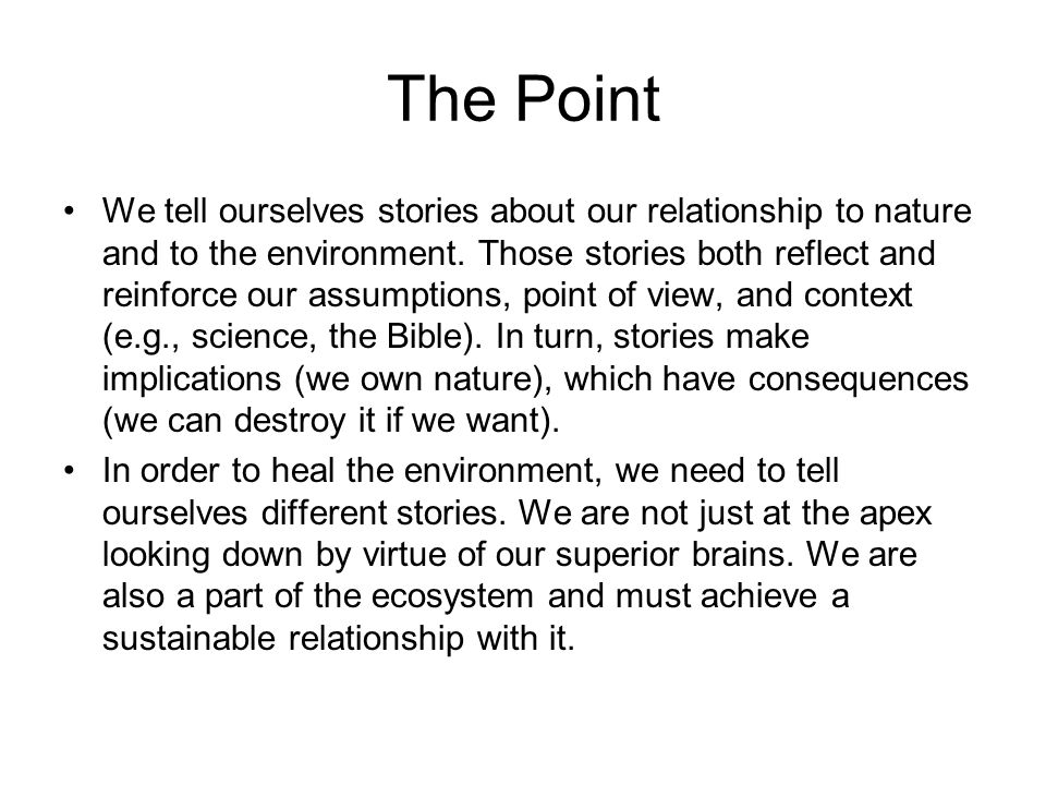 The Point We tell ourselves stories about our relationship to nature and to the environment.