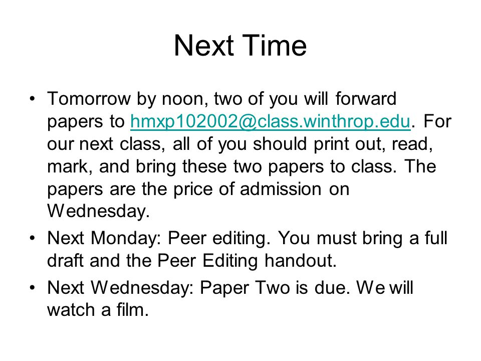 Next Time Tomorrow by noon, two of you will forward papers to hmxp102002@class.winthrop.edu.