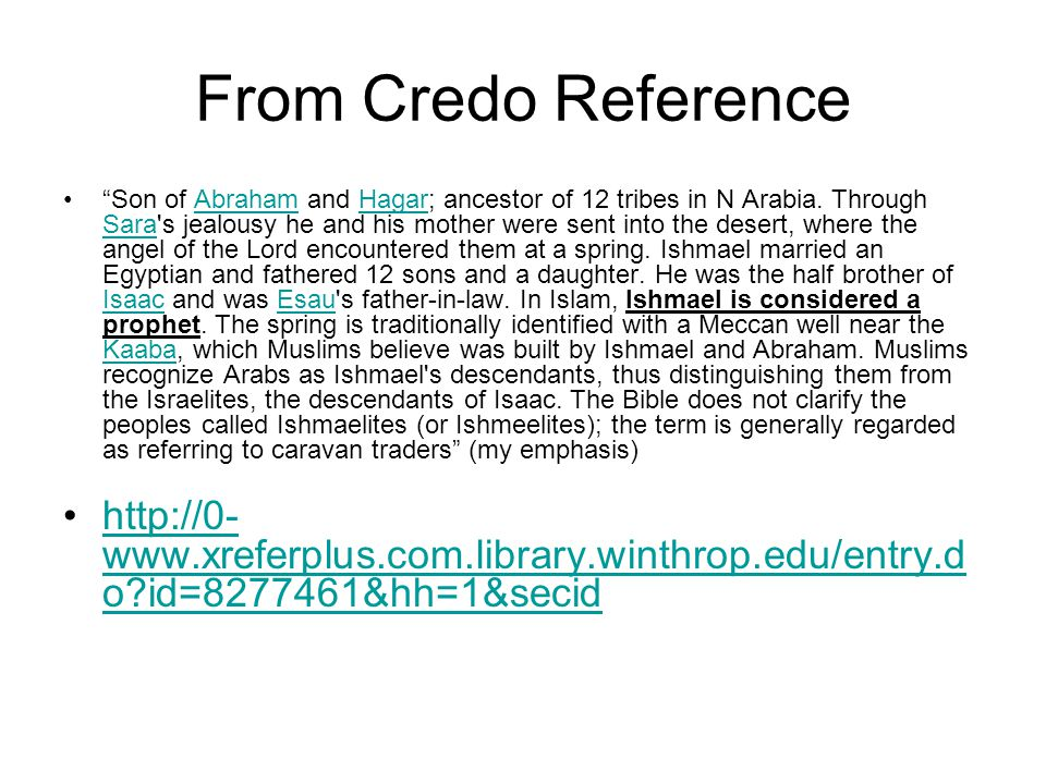 From Credo Reference Son of Abraham and Hagar; ancestor of 12 tribes in N Arabia.