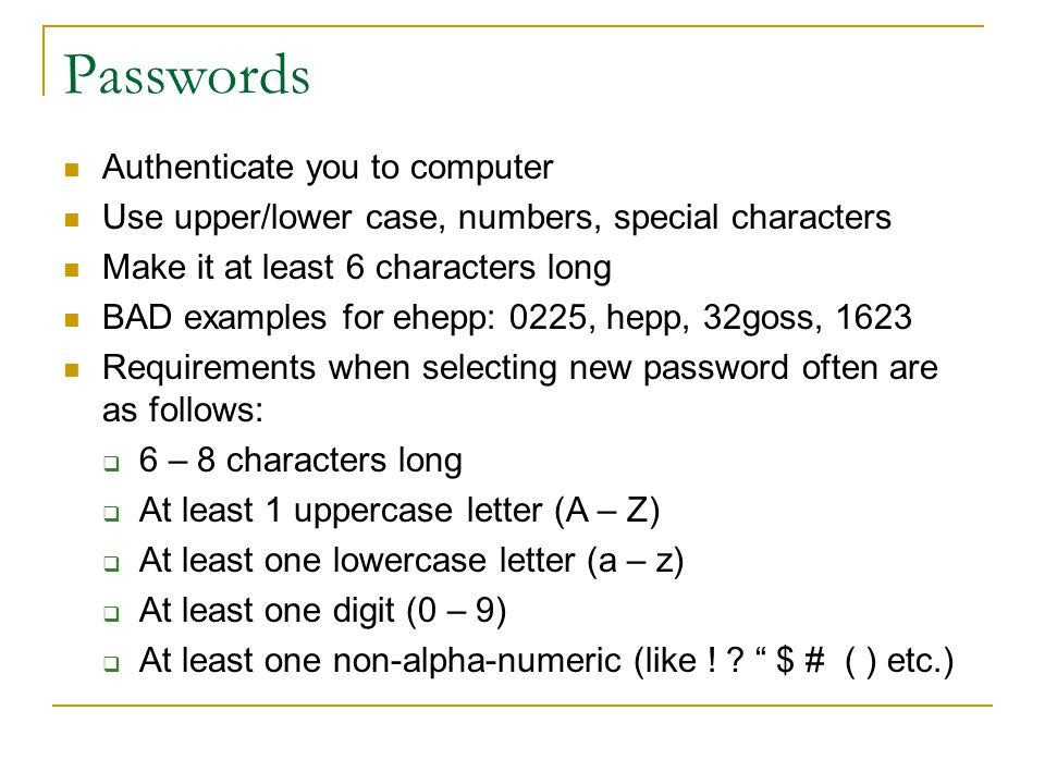 Userids Also referred to as user name or account name Uses some algorithm to create unique userids Examples: ehepp, lsa