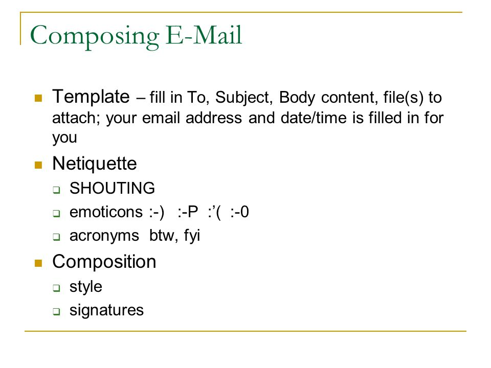 Parts of an E-mail Message Header Body  Greeting  Text  Signature Attachments