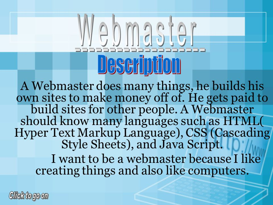 o Webmaster: Person who builds websites for profit or builds for other people.