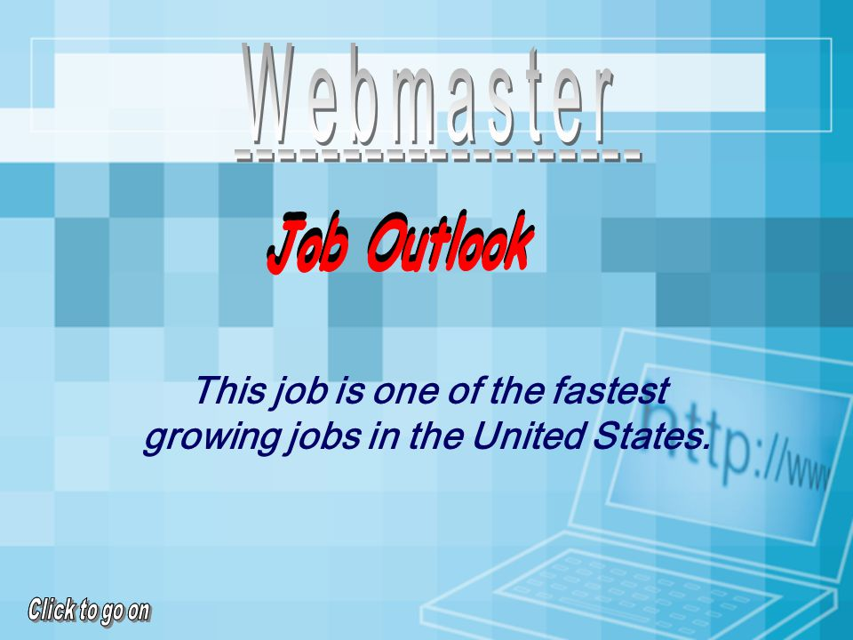A Webmaster usually needs a Bachelor's or Graduate's Degree.