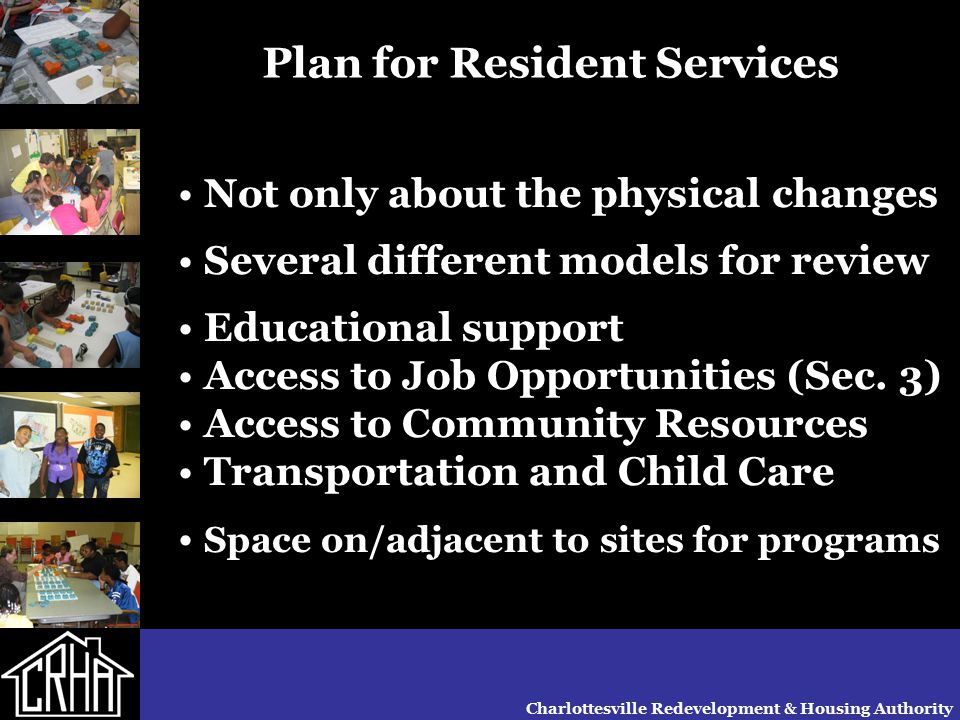Charlottesville Redevelopment & Housing Authority Plan for Resident Services Not only about the physical changes Several different models for review E