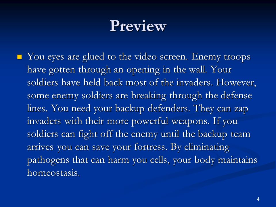 4 Preview You eyes are glued to the video screen. Enemy troops have gotten through an opening in the wall. Your soldiers have held back most of the in