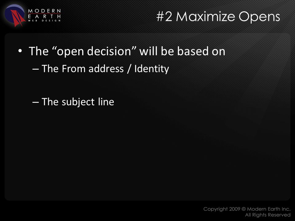 #2 Maximize Opens The open decision will be based on – The From address / Identity – The subject line