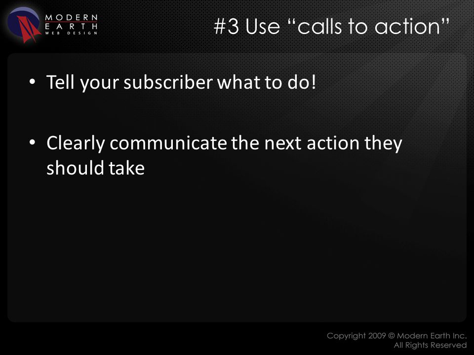 #3 Use calls to action Tell your subscriber what to do.
