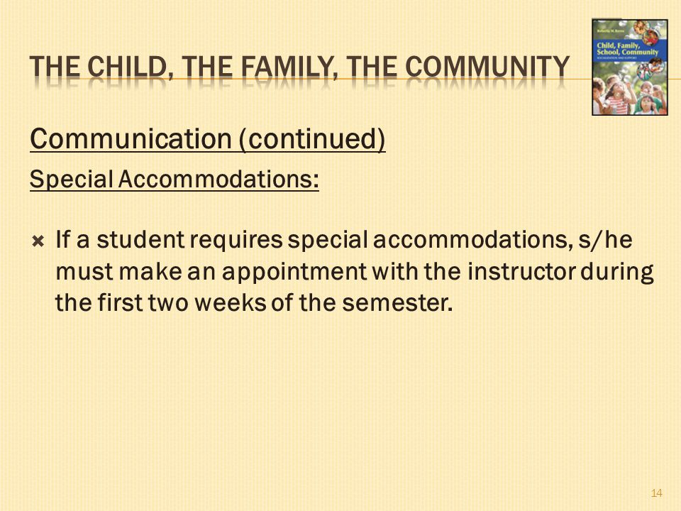 Communication (continued) Special Accommodations:  If a student requires special accommodations, s/he must make an appointment with the instructor du
