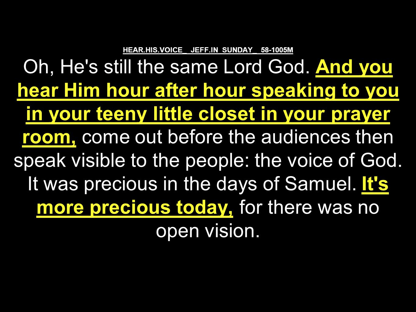 HEAR.HIS.VOICE_ JEFF.IN SUNDAY_ 58-1005M Oh, He s still the same Lord God.