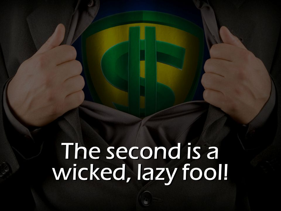 The second is a wicked, lazy fool!