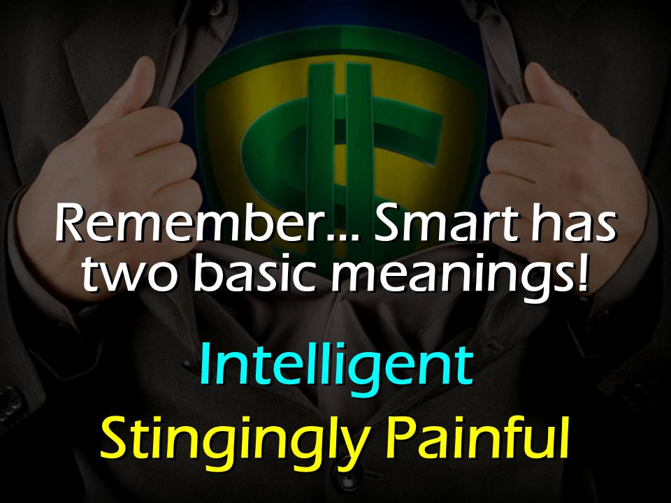 Remember… Smart has two basic meanings.