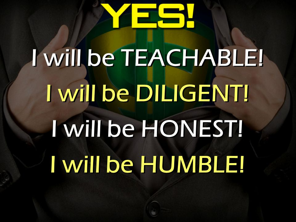 I will be TEACHABLE. I will be DILIGENT. I will be HONEST.