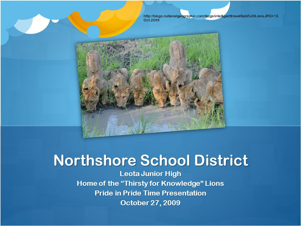 "Leota Junior High Home of the ""Thirsty for Knowledge"" Lions Pride in Pride Time Presentation October 27, 2009 Northshore School District http://blogs."
