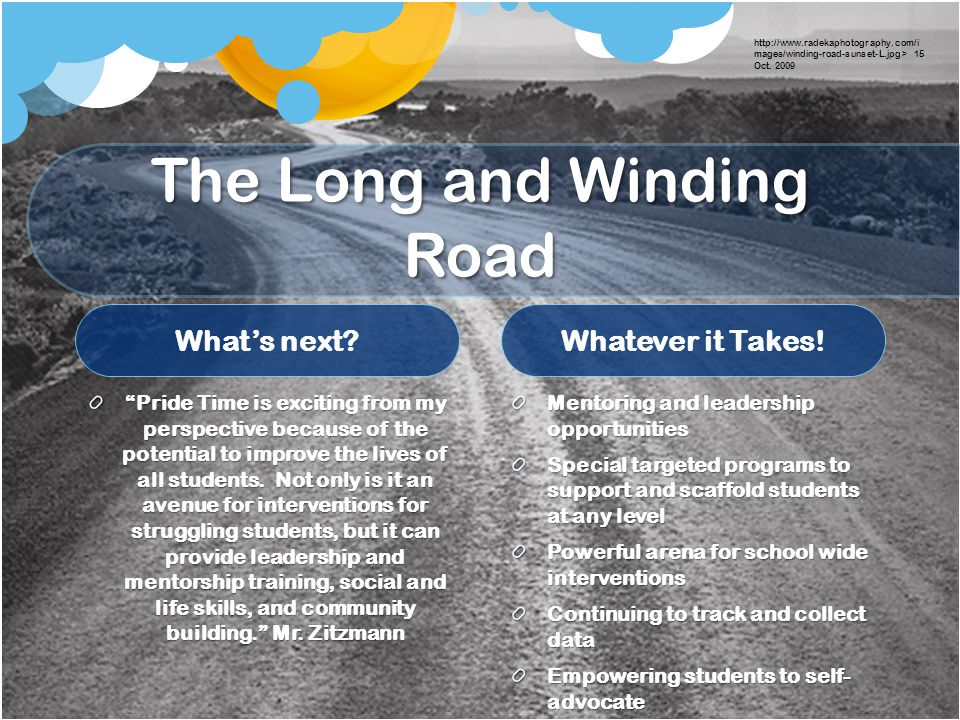 "The Long and Winding Road What's next? ""Pride Time is exciting from my perspective because of the potential to improve the lives of all students. Not"