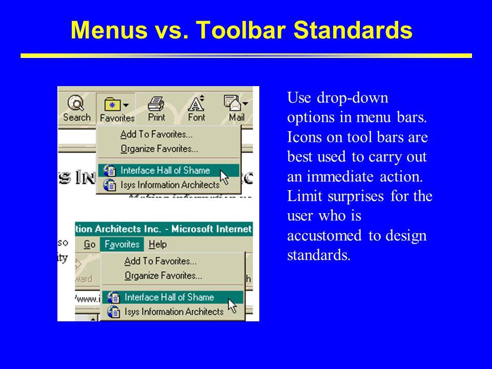 Menus vs.Toolbar Standards Use drop-down options in menu bars.