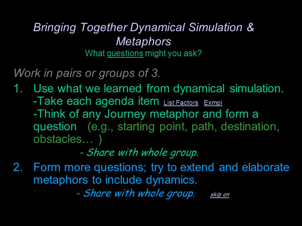 Bringing Together Dynamical Simulation & Metaphors What questions might you ask.