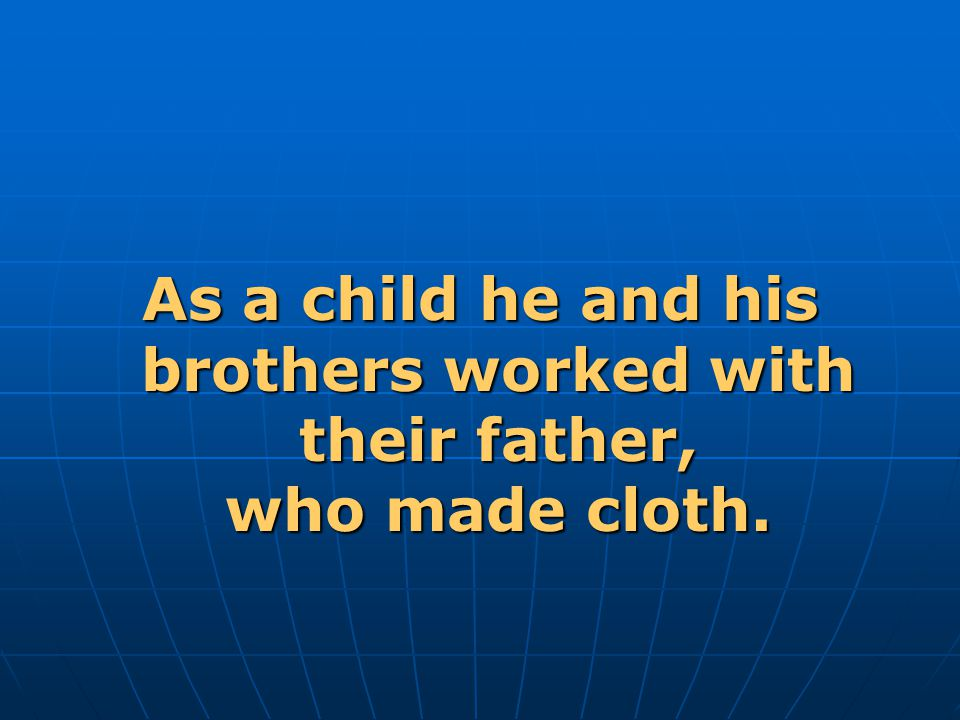 As a child he and his brothers worked with their father, who made cloth.