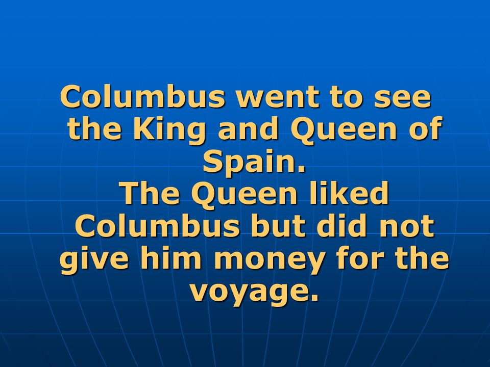 Columbus went to see the King and Queen of Spain.