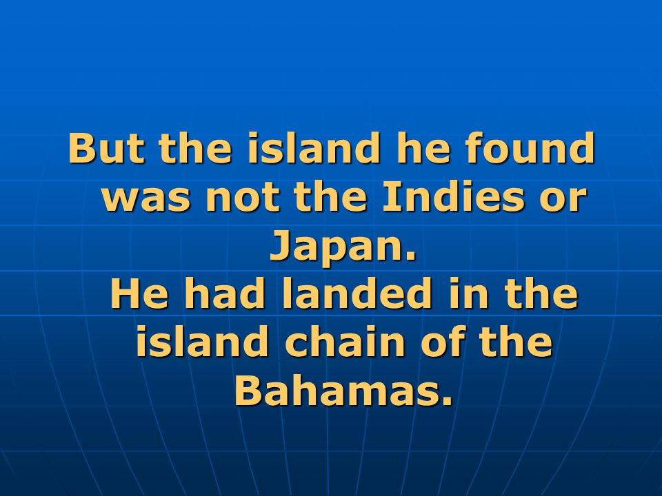 But the island he found was not the Indies or Japan.