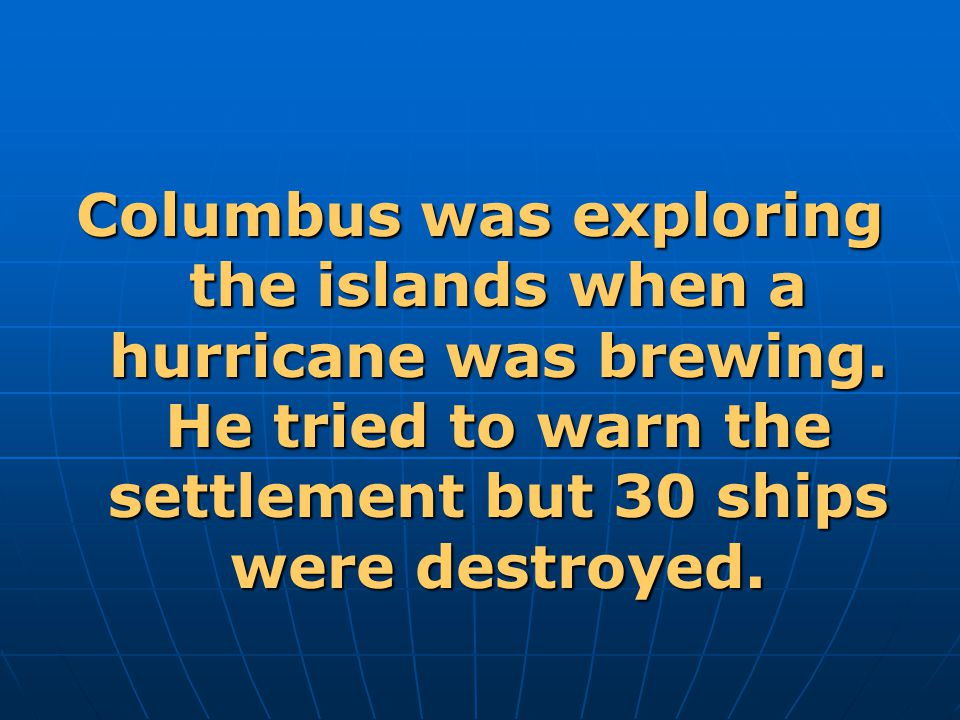 Columbus was exploring the islands when a hurricane was brewing.