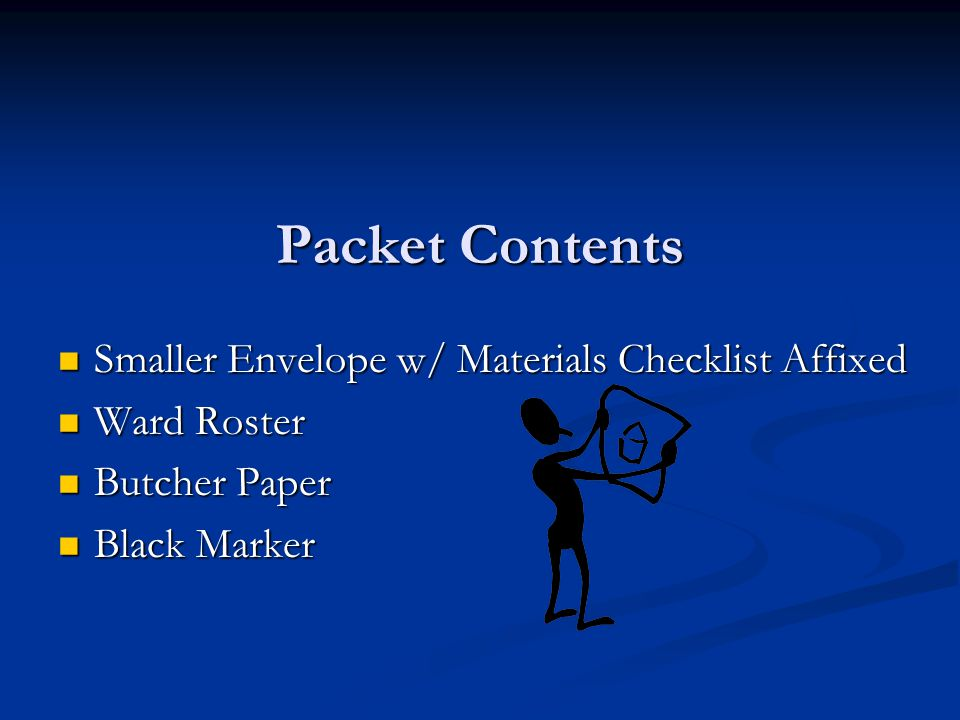 Packet Contents Smaller Envelope w/ Materials Checklist Affixed Smaller Envelope w/ Materials Checklist Affixed Ward Roster Ward Roster Butcher Paper Butcher Paper Black Marker Black Marker
