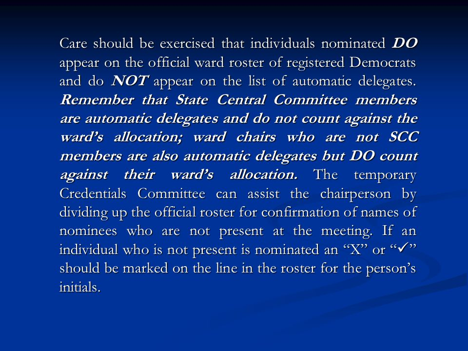 Care should be exercised that individuals nominated DO appear on the official ward roster of registered Democrats and do NOT appear on the list of automatic delegates.