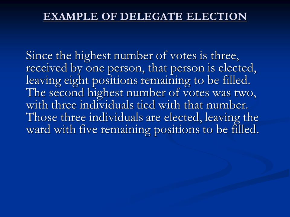 EXAMPLE OF DELEGATE ELECTION Since the highest number of votes is three, received by one person, that person is elected, leaving eight positions remaining to be filled.