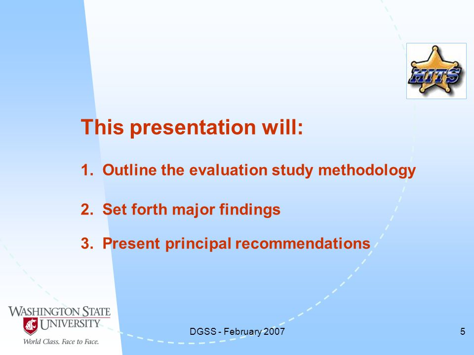 DGSS - February 20075 This presentation will: 1.Outline the evaluation study methodology 2.