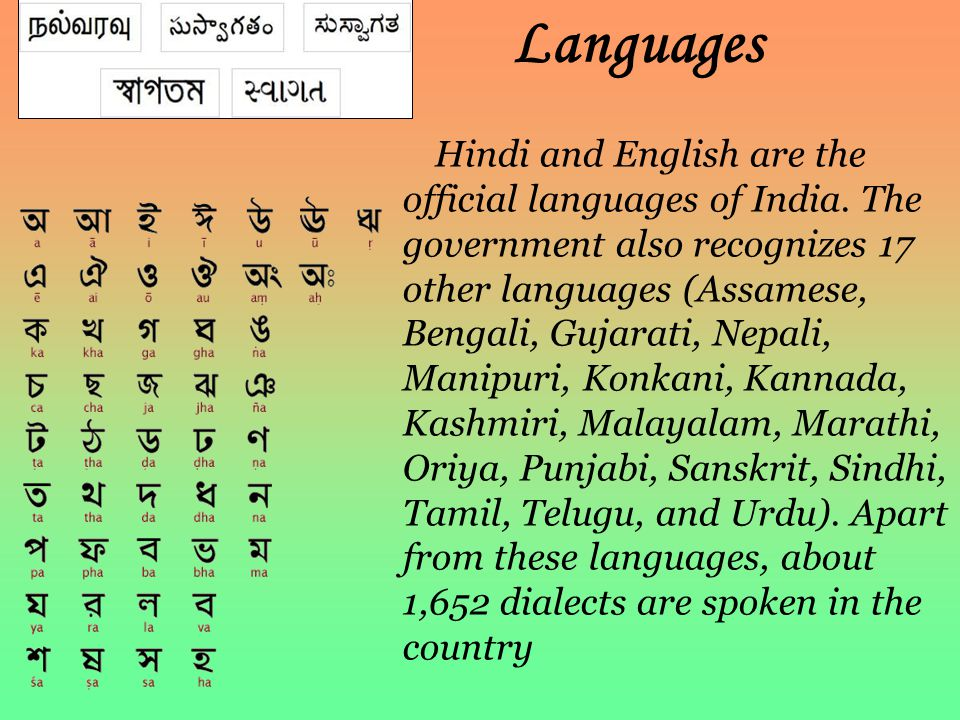Languages Hindi and English are the official languages of India. The government also recognizes 17 other languages (Assamese, Bengali, Gujarati, Nepal