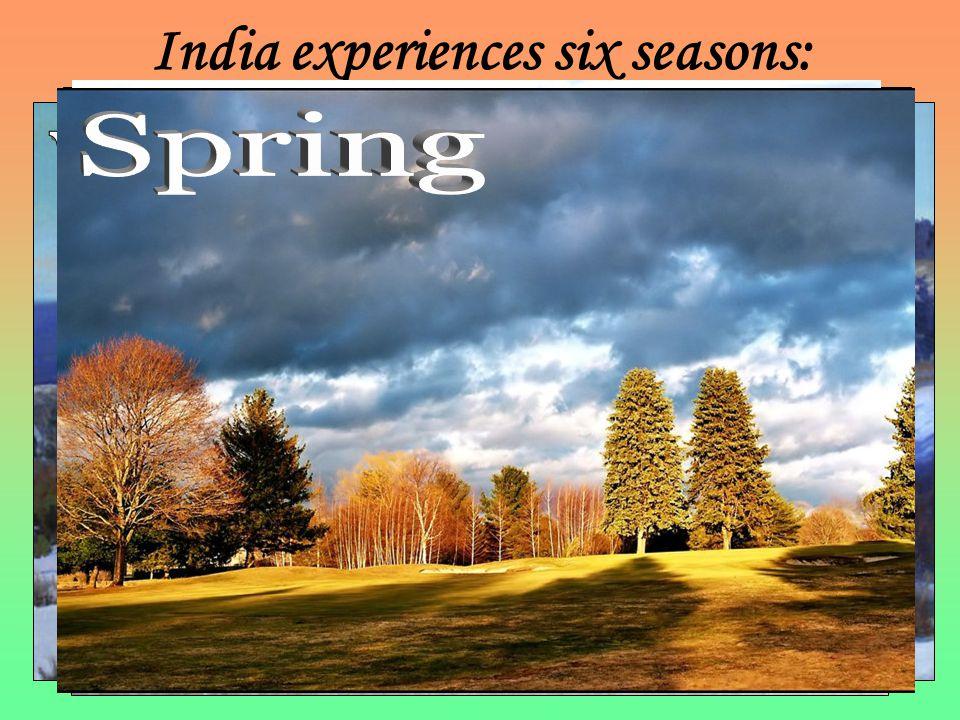 India experiences six seasons:
