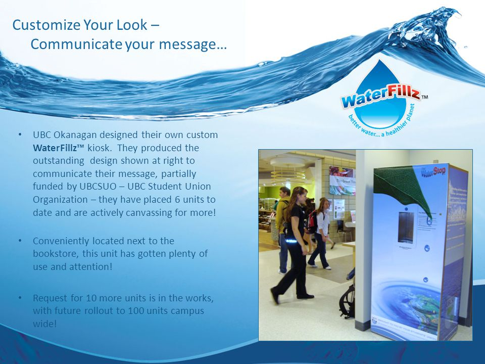 Customize Your Look – Communicate your message… UBC Okanagan designed their own custom WaterFillz™ kiosk.
