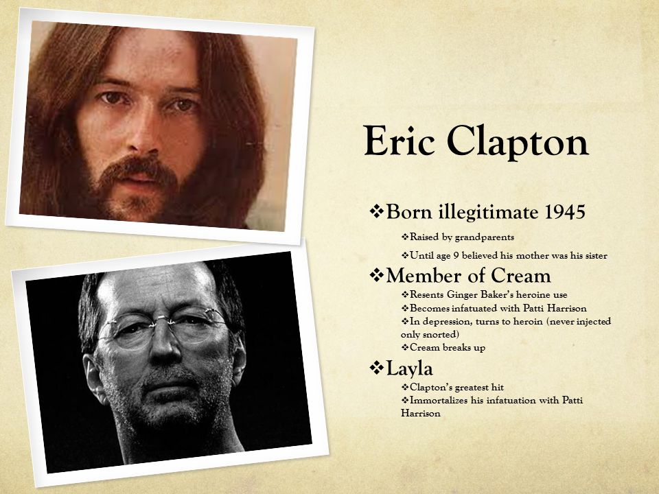 Eric Clapton (Cont'd)  Looses his fortune  Clapton is financially destitute, Peter Townsend arranges Rainbow Concert  Clapton begins recovery and subsequently releases 461 Ocean Blvd (1973) which includes the hit I Shot the Sheriff  Relapse with alcohol (late 1970s)  Goes into treatment (January 1982) and has stayed clean since  Has since started his own treatment facility  Sold his legendary Fender Stratocaster to fund his facility (Crossroads Centre)