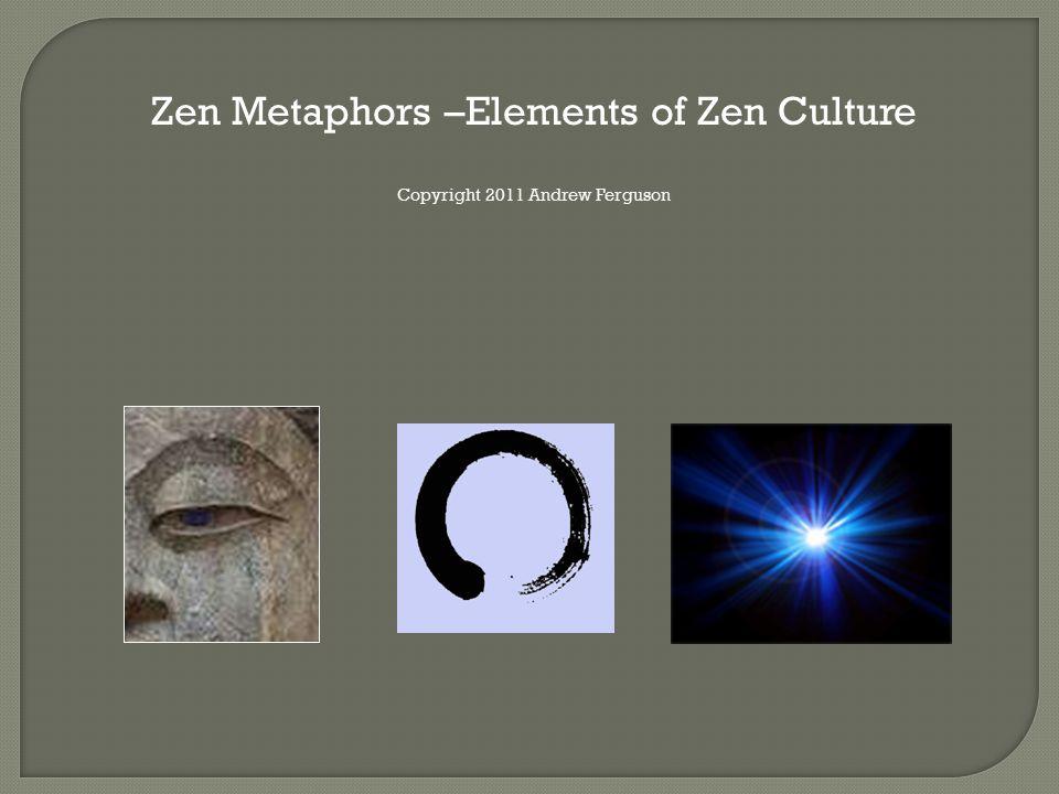 Zen Metaphors –Elements of Zen Culture Copyright 2011 Andrew Ferguson