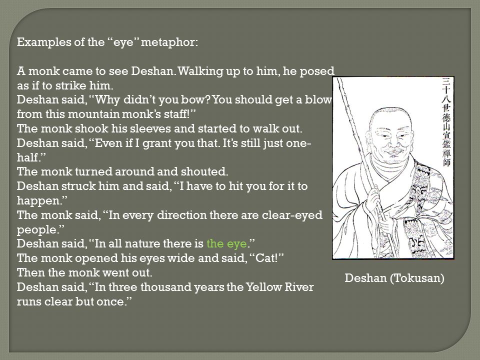 Examples of the eye metaphor: A monk came to see Deshan.