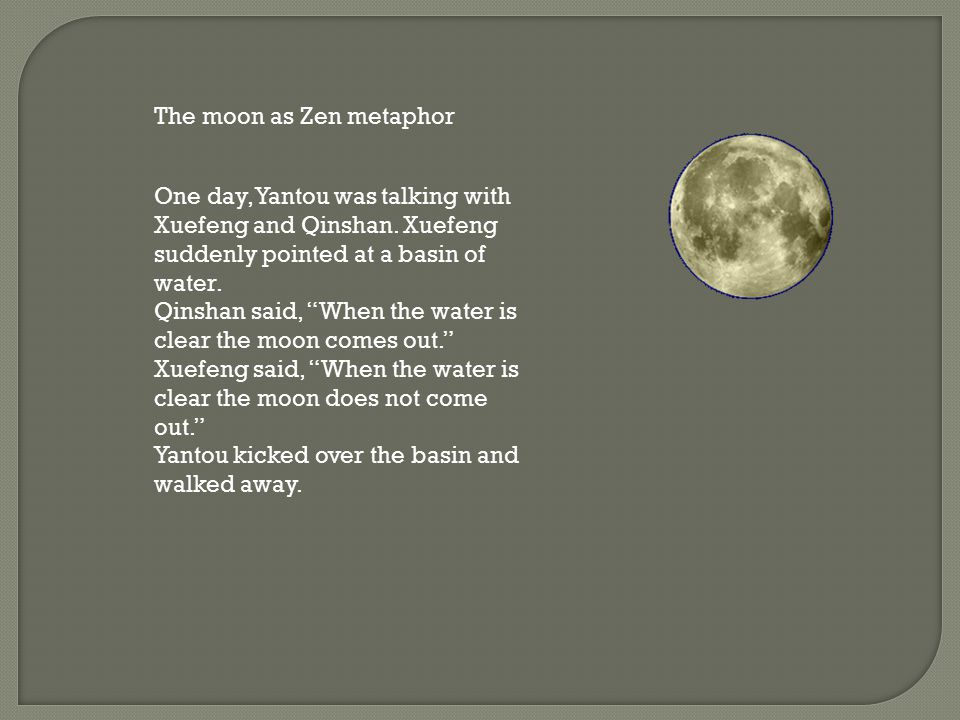 The moon as Zen metaphor One day, Yantou was talking with Xuefeng and Qinshan.