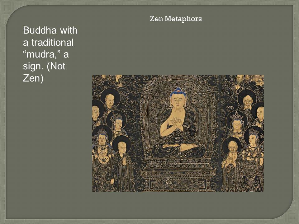 Buddha with a traditional mudra, a sign. (Not Zen) Zen Metaphors