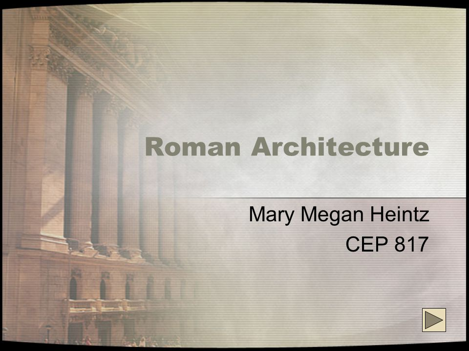Roman Architecture Mary Megan Heintz CEP 817