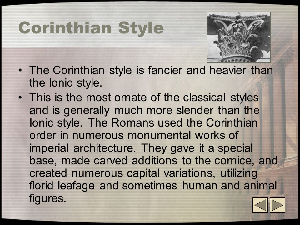 Corinthian Style The Corinthian style is fancier and heavier than the Ionic style.