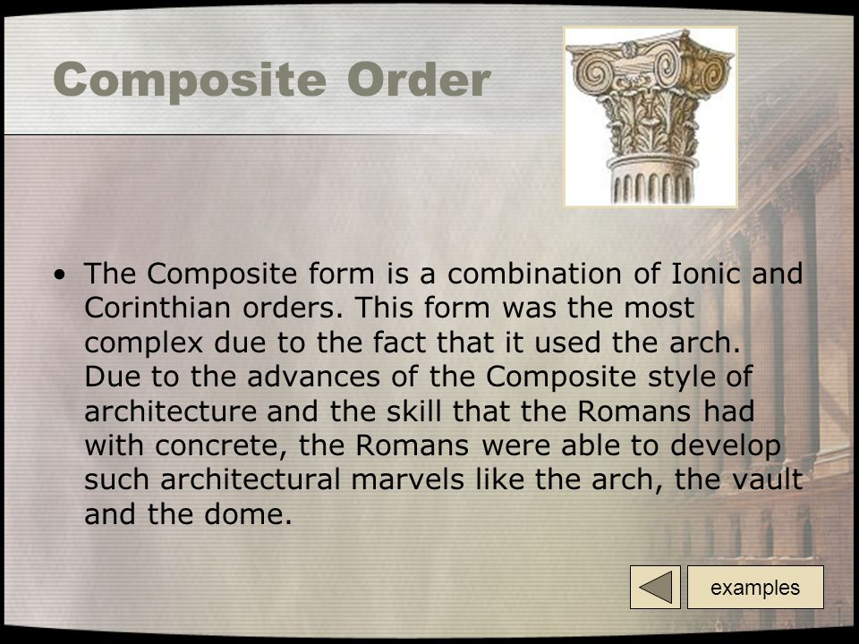 Composite Order The Composite form is a combination of Ionic and Corinthian orders.