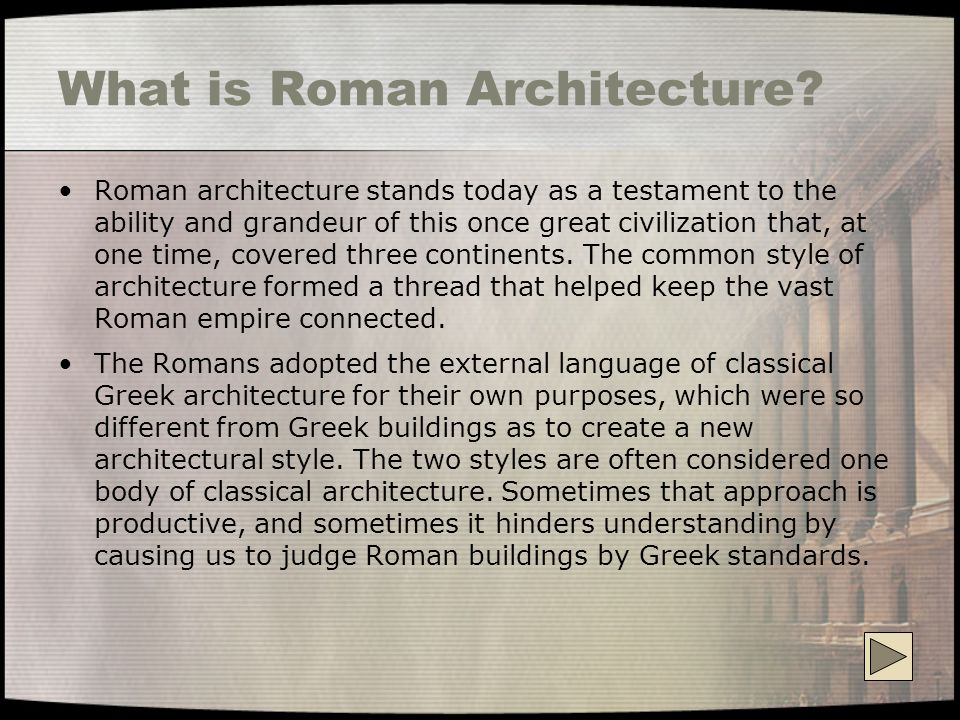 What is Roman Architecture? Roman architecture stands today as a testament to the ability and grandeur of this once great civilization that, at one ti