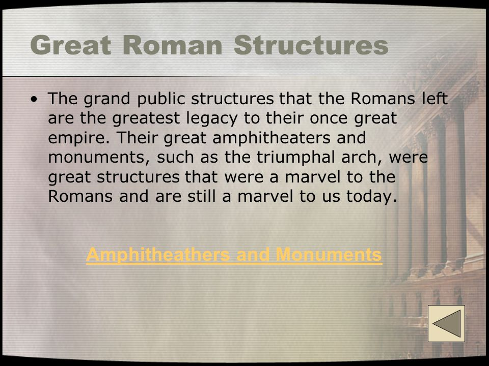 Great Roman Structures The grand public structures that the Romans left are the greatest legacy to their once great empire.