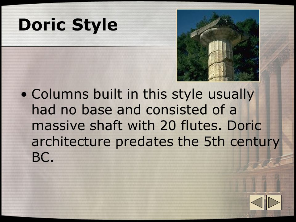 Doric Style Columns built in this style usually had no base and consisted of a massive shaft with 20 flutes. Doric architecture predates the 5th centu