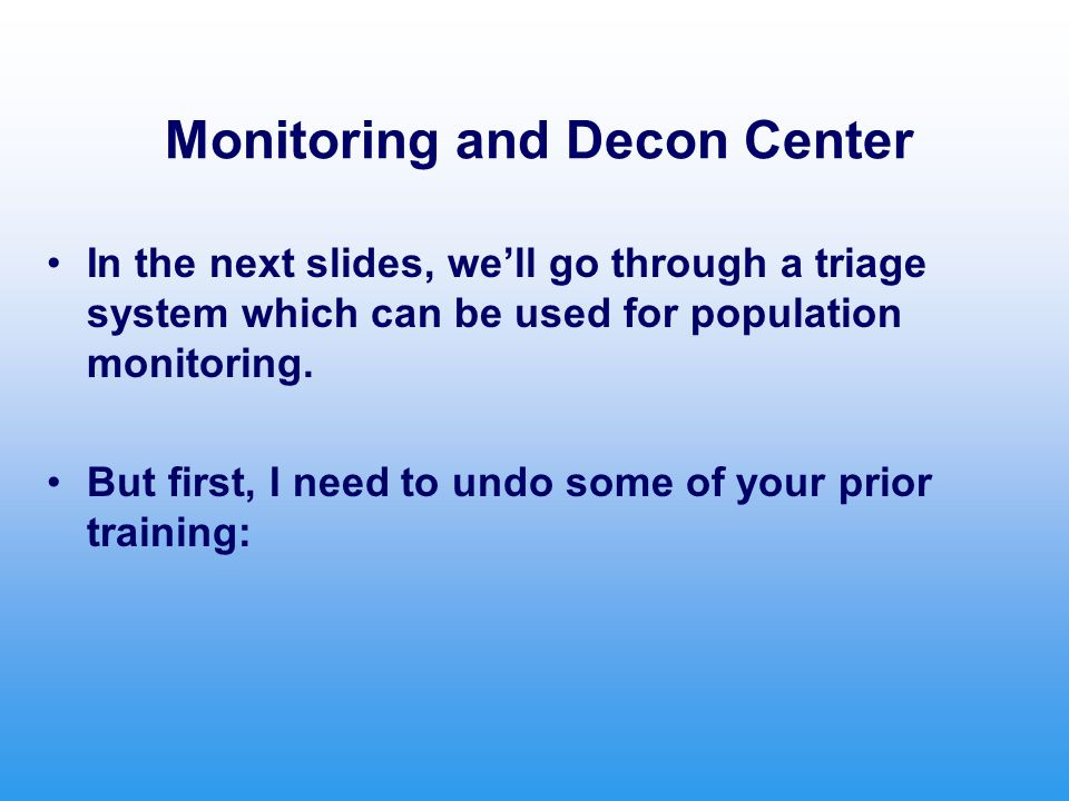 Monitoring and Decon Center In the next slides, we'll go through a triage system which can be used for population monitoring.