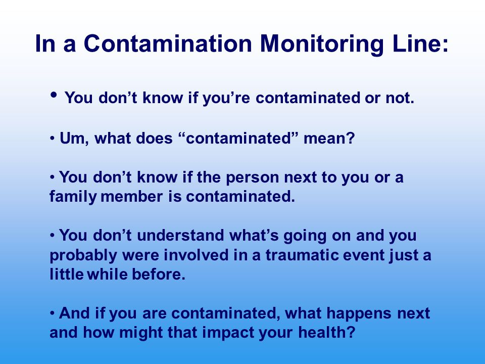 In a Contamination Monitoring Line: You don't know if you're contaminated or not.