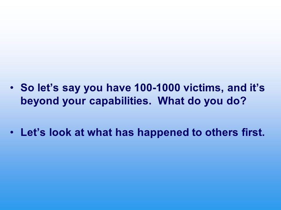 So let's say you have 100-1000 victims, and it's beyond your capabilities.