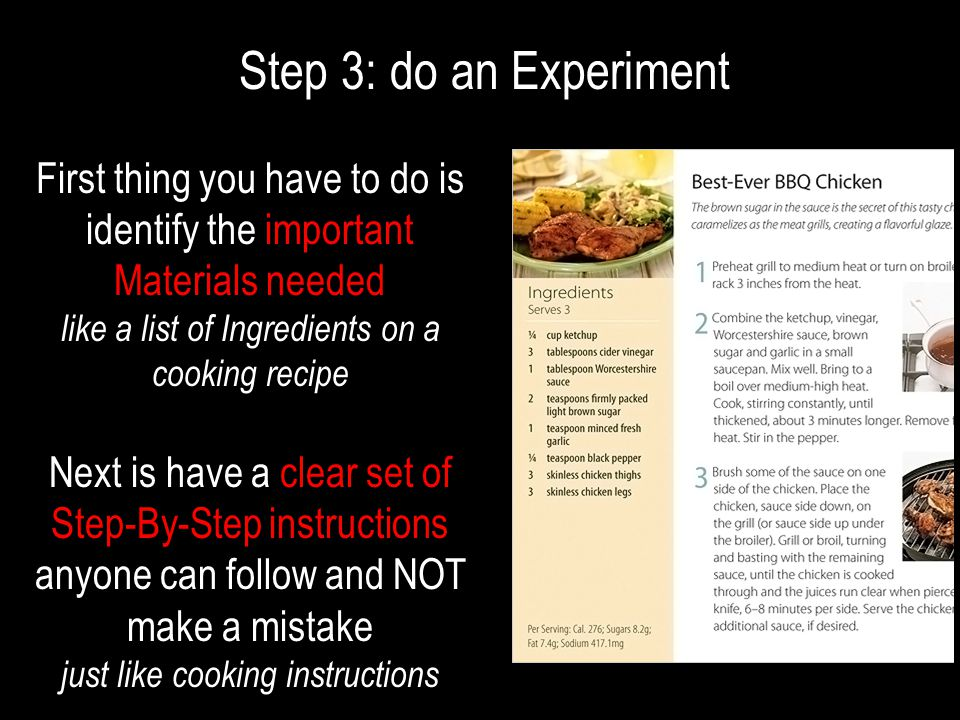 Step 3: do an Experiment First thing you have to do is identify the important Materials needed like a list of Ingredients on a cooking recipe Next is