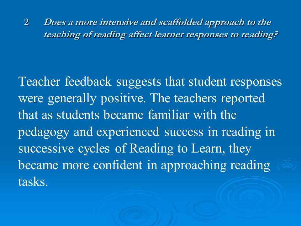 2Does a more intensive and scaffolded approach to the teaching of reading affect learner responses to reading.